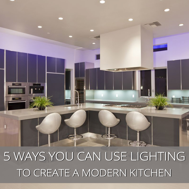 5 Ways You Can Use Kitchen Lighting To Create a Modern Look