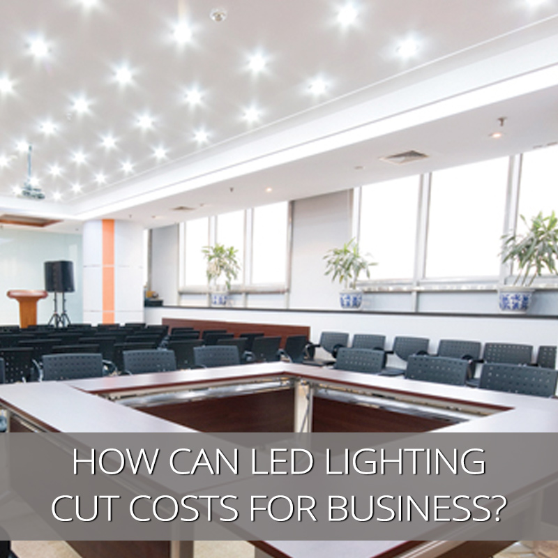 How Can LED Lighting Cut Costs For Your Business?