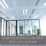 How Your Office Can Save Hundreds With LED Lighting