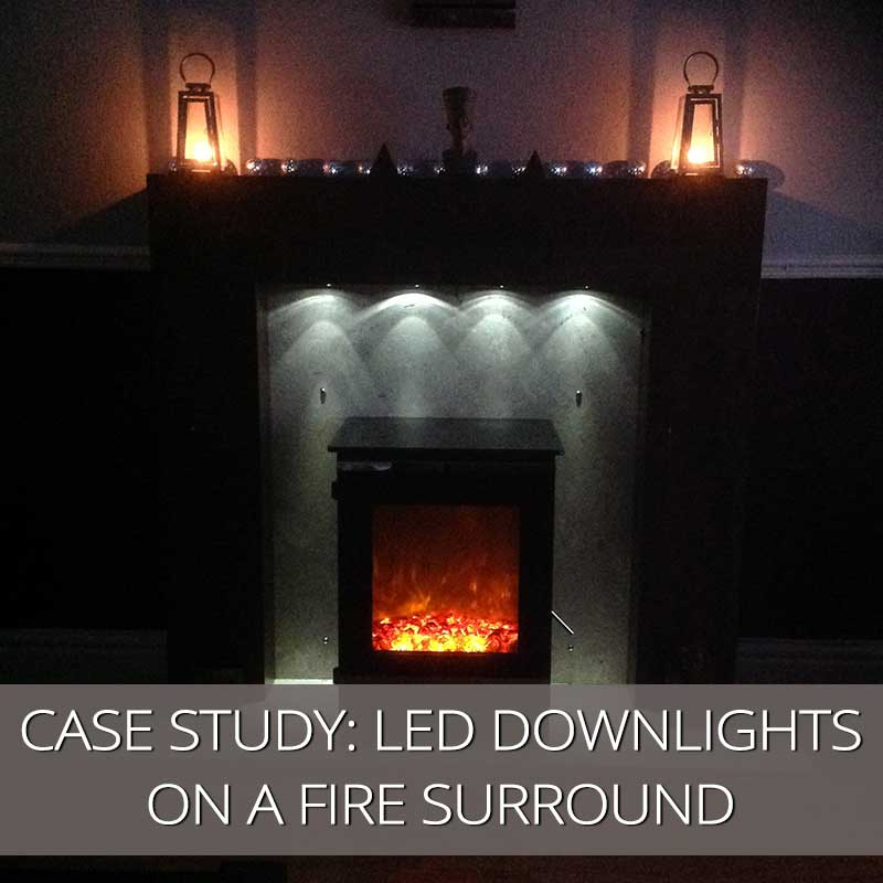 Customer Case Study – LED Downlights on a Fire Surround
